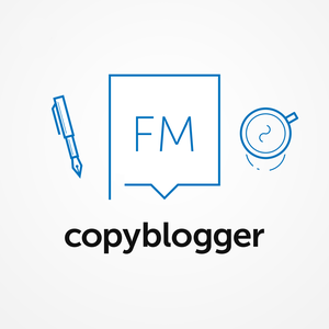 Copyblogger FM: Content Marketing, Copywriting, Freelance Writing, and Social Media Marketing by Rainmaker.FM: The Digital Marketing and Sales Network