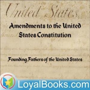 Bill of Rights & Amendments to the US Constitution by Founding Fathers of the United States by Loyal Books
