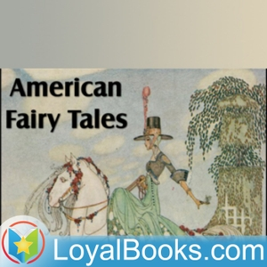 American Fairy Tales by L. Frank Baum by Loyal Books