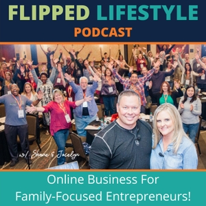 The Flipped Lifestyle Podcast by Shane & Jocelyn Sams