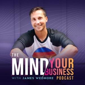 The Mind Your Business Podcast by James Wedmore and Phoebe Mroczek