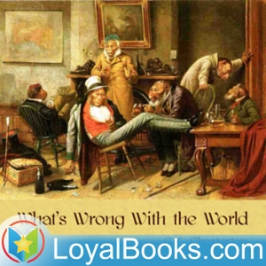What's Wrong With the World by G. K. Chesterton by Loyal Books