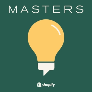 Shopify Masters | The ecommerce business and marketing podcast for ambitious entrepreneurs by Shopify