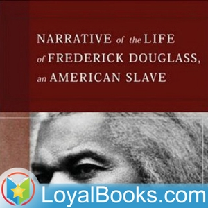Narrative of the Life of Frederick Douglass by Frederick Douglass by Loyal Books