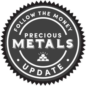 Precious Metals Market Update by Follow the Money Radio