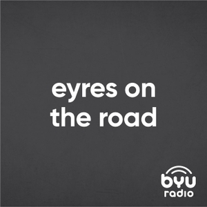 Eyres on the Road by BYUradio