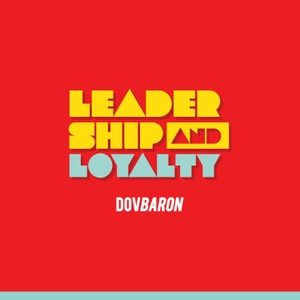 Leadership and Loyalty™                  for Fortune 500 Execs by Dov Baron