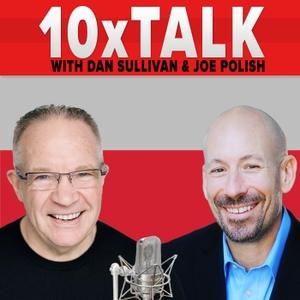 10x Talk by Joe Polish of Genius Network and Dan Sullivan of Strategic Coach