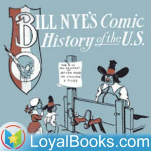 Comic History of the United States by Bill Nye by Loyal Books
