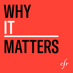 Why It Matters by Council on Foreign Relations