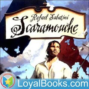 Scaramouche by Rafael Sabatini by Loyal Books