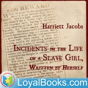 Incidents in the Life of a Slave Girl, Written by Herself by Harriet Jacobs by Loyal Books