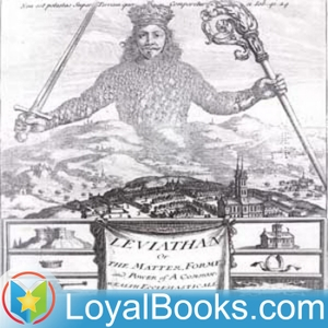 Leviathan, or The Matter, Forme and Power of a Common Wealth Ecclesiasticall and Civil by Thomas Hobbes by Loyal Books