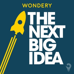 The Next Big Idea by The Next Big Idea Club / Wondery