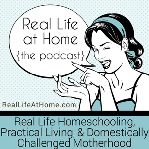 Real Life at Home Podcast: Real Life Homeschooling   Practical Living   Domestically Challenged Motherhood by Angie Kauffman