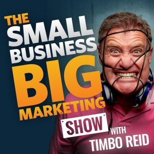 The Small Business Big Marketing Show | Insanely Effective Marketing Ideas by Tim Reid