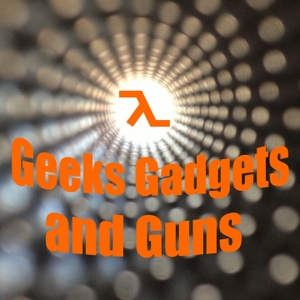 Geeks Gadgets and Guns Podcast by Geeks Gadgets and Guns