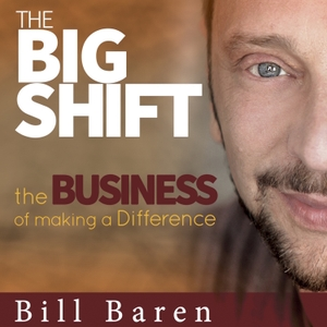 The Big Shift: The Business of Making a Difference by Bill Baren