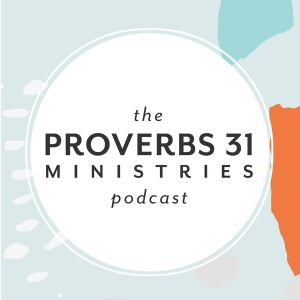 The Proverbs 31 Ministries Podcast by Lysa TerKeurst & Renee Swope