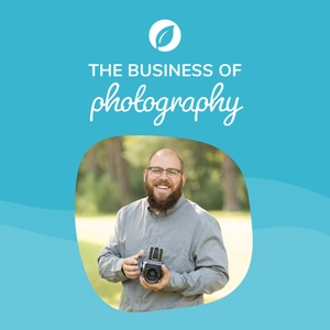 The Business of Photography Podcast, powered by Sprout Studio