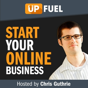 Up Fuel Podcast - Start Or Grow Your Online Business by Chris Guthrie