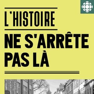 L'Histoire ne s'arrête pas là by Radio-Canada
