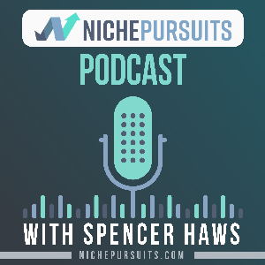Niche Pursuits Podcast by Spencer Haws: NichePursuits.com