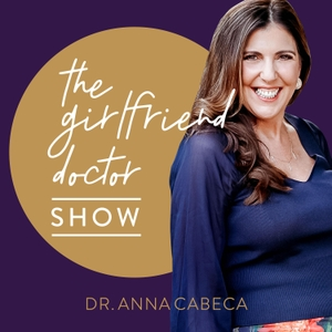 The Girlfriend Doctor w/ Dr. Anna Cabeca by Dr. Anna Cabeca OB/GYN