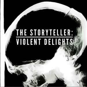 The Storyteller: Violent Delights by Isla Traquair