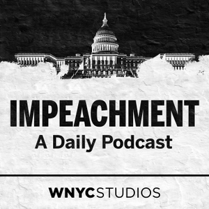 Impeachment: A Daily Podcast by WNYC Studios