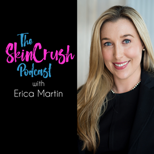 The SkinCrush Podcast by Erica Martin
