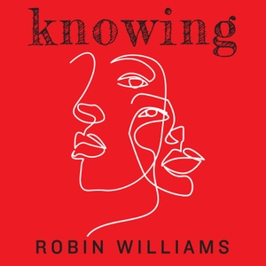 Knowing: Robin Williams by Macmillan Podcasts