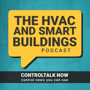 ControlTalk Now  The Smart Buildings Podcast by Eric Stromquist and Ken Smyers: HVAC and Smart Buildings Controls Experts