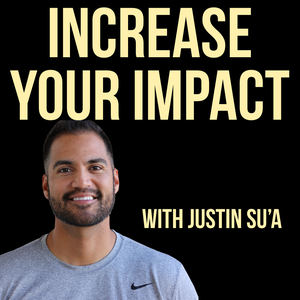 Increase Your Impact with Justin Su'a | A Podcast For Leaders by Justin Su'a
