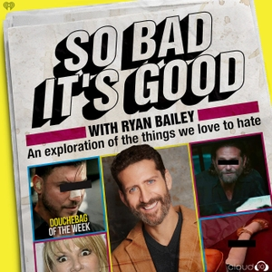 So Bad It's Good with Ryan Bailey by Cloud10 and iHeartRadio