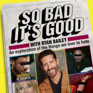 So Bad It's Good with Ryan Bailey by Ryan Bailey