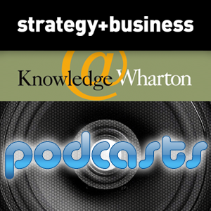 strategy+business/Knowledge@Wharton Podcasts by strategy+business/Knowledge@Wharton