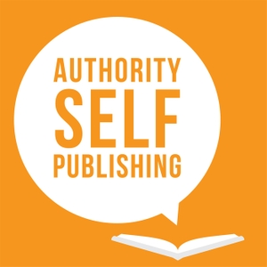 Authority Self-Publishing: Marketing, Writing and Kindle Publishing Tips for Authors by Self-Publishing Tips and Amazon Marketing  Advice for Authors