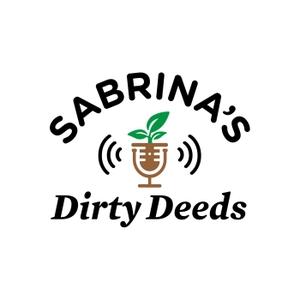 Sabrina's Dirty Deeds: The Gardening & Sustainability Podcast by Sabrina Hahn & Jamie Burnett