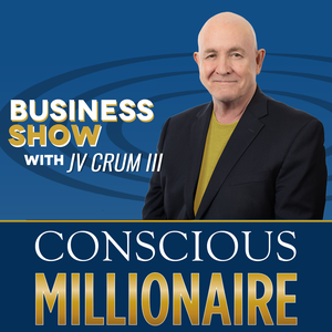 Conscious Millionaire Show ~ Business Coaching and Mentoring 6 Days a Week by J V Crum III, MBA, JD ~ Mindset & Strategy Expert, Conscious Business Coach