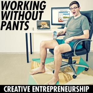 Working Without Pants - Creative Entrepreneurship by Jake Jorgovan