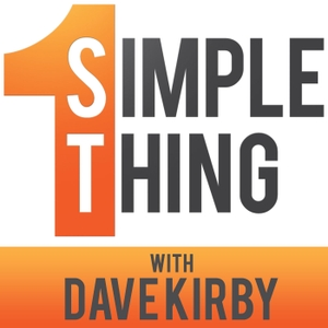1 Simple Thing Podcast   Build a Better Business by Building a Better You! by Dave Kirby