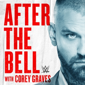 WWE After The Bell with Corey Graves by WWE & Endeavor Audio