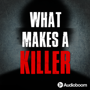 What Makes a Killer by audioBoom