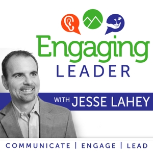 Engaging Leader: Leadership communication principles to engage your team - hosted by Jesse Lahey, Workforce Communication by Jesse Lahey