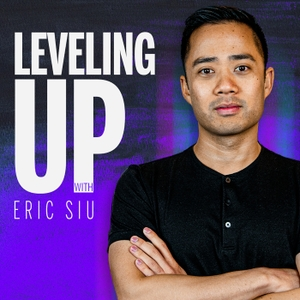 Leveling Up with Eric Siu by Eric Siu