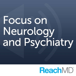 Focus on Neurology and Psychiatry by ReachMD