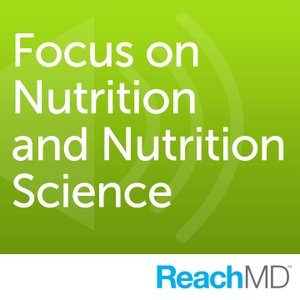 Focus on Nutrition and Nutrition Science by ReachMD