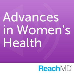 Advances in Women's Health by ReachMD