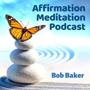 Affirmation Meditation Podcast with Bob Baker by Bob Baker
